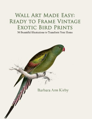 Wall Art Made Easy: Ready to Frame Vintage Exotic Bird Prints: 30 Beautiful Illustrations to Transform Your Home: Volume 1