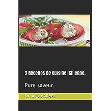9 Recettes de cuisine italienne.: Pure saveur.