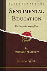 Sentimental Education: The Story of a Young Man (Classic Reprint)