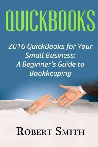 quickbooks-2016-quickbooks-for-your-small-business-a-beginners-guide-to-bookkeeping-by-robert-smith-