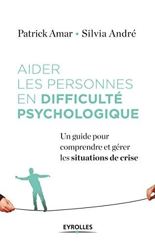 Aider les personnes en difficulté psychologique: Un guide pour comprendre et gérer les situations de crise