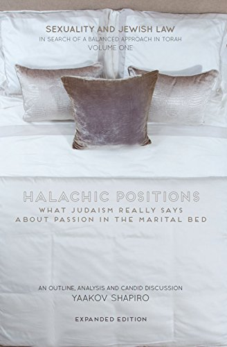 Halachic Positions: What Judaism Really Says about Passion in the Marital Bed (Sexuality and Jewish Law: In Search of a Balanced Approach in Torah Book 1) (English Edition)