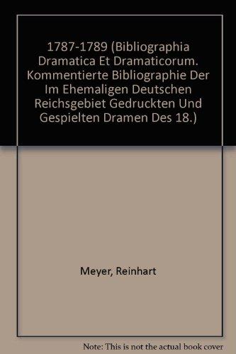 1787-1789 (Bibliographia Dramatica et Dramaticorum. Kommentierte Bibliographie der im ehemaligen deutschen Reichsgebiet gedruckten und gespielten ... und ihrer Rezeption bis in die Gegenwart.)