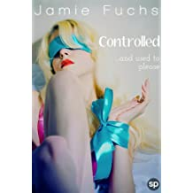Controlled: And Used To Please (Kept, Taken, Controlled. Book 3) (English Edition)