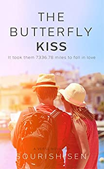 The Butterfly Kiss: It took them 7336.78  miles to fall in love by [Sen, Sourish]