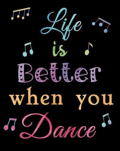 Life is Better when you Dance: Lined Notebook for Girls, Perfect Gift for Dancers ~ Unique Inspirational Chalkboard Quote Diary for Dance Students, Teacher por Tri-Moon Press