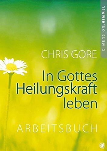 In Gottes Heilungskraft leben – Arbeitsbuch: Arbeitsbuch zu dem Buch
