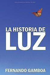 La historia de Luz: Basada en hechos reales. by Fernando Gamboa Gonzalez (2012-11-22)