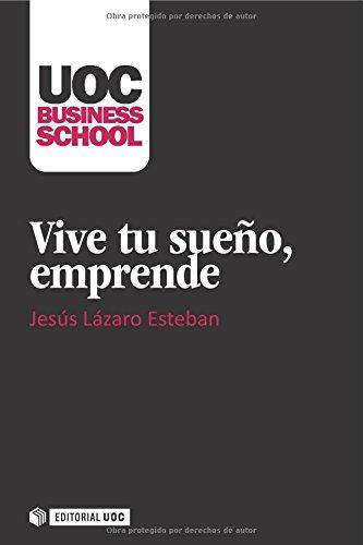 Vive tu sueño, emprende (UOC Business School) por Jesús Lázaro Esteban