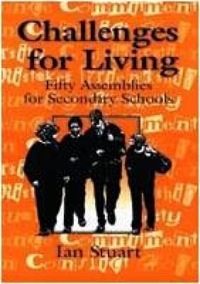 [(Challenges for Living : Fifty Assemblies for Secondary Schools)] [By (author) Ian Stuart] published on (April, 1996)
