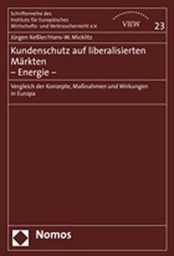 Kundenschutz auf liberalisierten Märkten - Energie -: Vergleich der Konzepte, Maßnahmen und Wirkungen in Europa