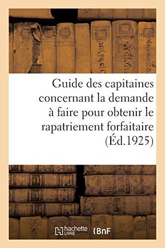 Guide des capitaines concernant la demande à faire pour obtenir le rapatriement forfaitaire: prévu par l'article 262 du code de commerce par Collectif