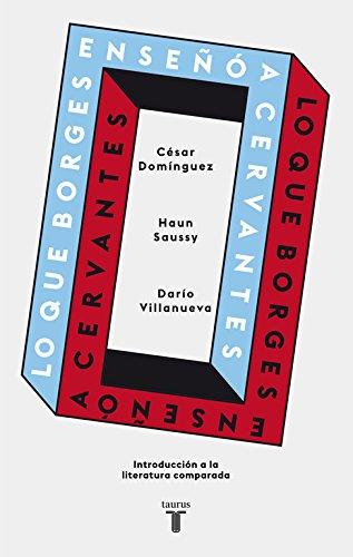 Lo que Borges enseñó a Cervantes: Una introducción a la literatura comparada (Pensamiento) por Dominguez / Saussy / Villanueva Dominguez / Saussy / Villanueva