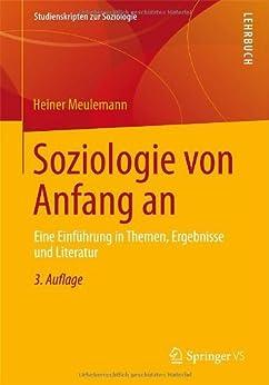 Soziologie von Anfang an: Eine Einführung in Themen, Ergebnisse und Literatur (Studienskripten zur Soziologie) von [Meulemann, Heiner]