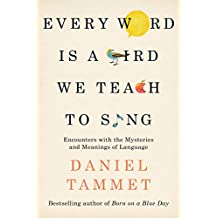 Every Word is a Bird We Teach to Sing: Encounters with the Mysteries & Meanings of Language (English Edition)
