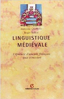 LINGUISTIQUE MEDIEVALE. L'preuve d'ancien franais aux concours de Ambroise Quefflec,Roger Bellon ( 1 mars 1995 )