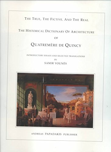[Quatrememere De Quincy's Historical Dictionary of Architecture: The True, the Fictive and the Real] (By: Samir Younes) [published: July, 2006]