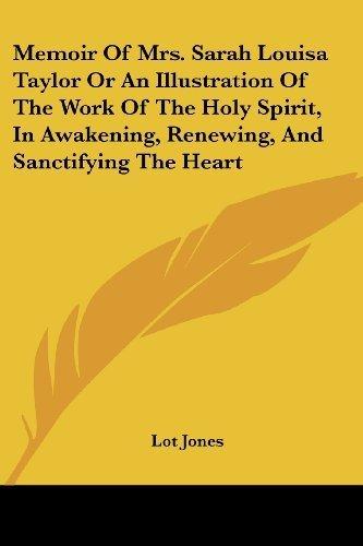 Memoir Of Mrs. Sarah Louisa Taylor Or An Illustration Of The Work Of The Holy Spirit, In Awakening, Renewing, And Sanctifying The Heart by Jones, Lot (2006) Paperback