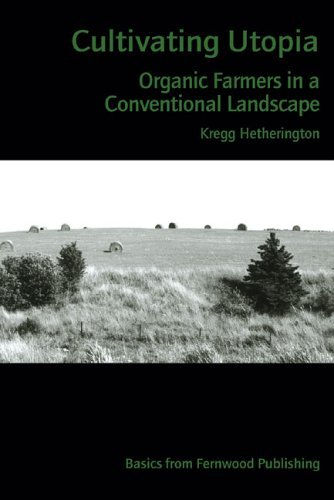 Cultivating Utopia: Organic Farmers in a Conventional Landscape by Kregg Hetherington (2006-02-13)