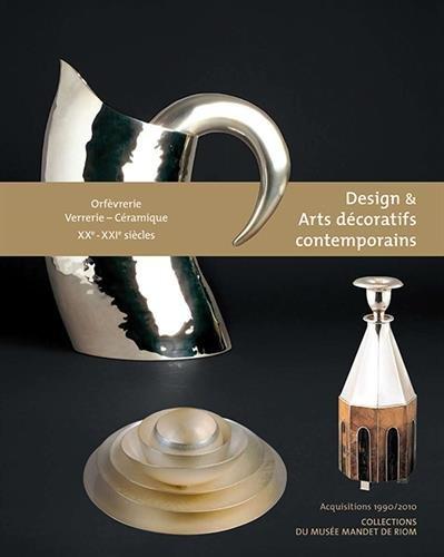 Design et Arts décoratifs contemporains : Orfèvrerie Verrerie-Céramique XXe-XXIe siècles