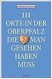 111 Orte in der Oberpfalz, die man gesehen haben muss: Reiseführer - Bernd Flessner