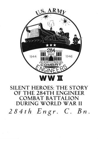 Silent Heroes: The Story of the 284th Engineer Combat Battalion during World War II by 284th Engr. C. Bn. (2014-09-09) (Combat Engineer)