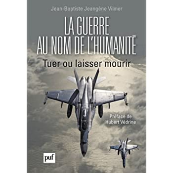 La guerre au nom de l'humanité - Tuer ou laisser mourir