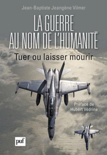 La guerre au nom de l'humanité - Tuer ou laisser mourir par Jean-Baptiste Jeangène Vilmer