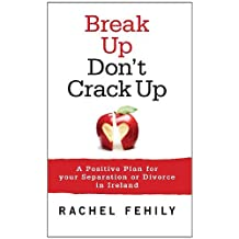 Break Up, Don't Crack Up: A Positive Plan for your Separation or Divorce in Ireland by Rachel Fehily (5-Mar-2012) Paperback