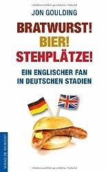 Bratwurst! Bier! Stehplätze! : Ein englischer Fan in deutschen Stadien von Jon Goulding (2012) Broschiert
