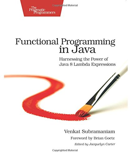 Functional Programming in Java: Harnessing the Power Of Java 8 Lambda Expressions por Venkat Subramaniam