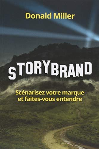 StoryBrand : Scénarisez votre marque et faites-vous entendre par Donald Miller