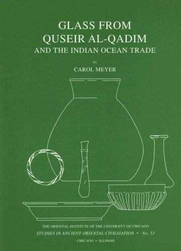 Glass from Quseir al-Qadim and the Indian Ocean Trade (Studies in Ancient Oriental Civilizations) by Carol Meyer (1992-12-01)