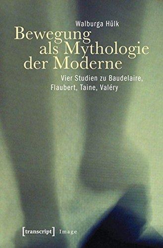 Bewegung als Mythologie der Moderne: Vier Studien zu Baudelaire, Flaubert, Taine, Valéry (Image, Band 33)