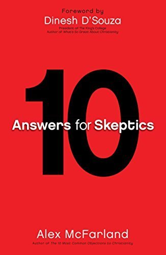 10 Answers for Skeptics by Alex McFarland (2011-10-01)