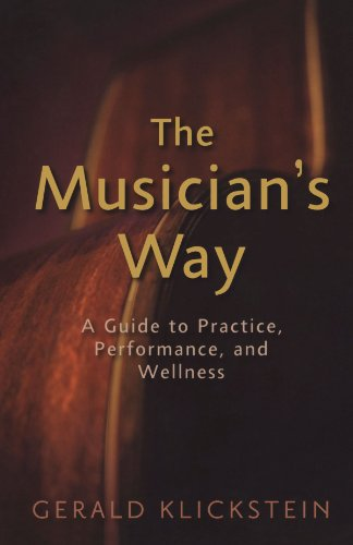 The Musician's Way: A Guide to Practice, Performance, and Wellness por Gerald Klickstein