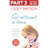 The Girl Without a Voice: Part 3 of 3: The true story of a terrified child whose silence spoke volumes