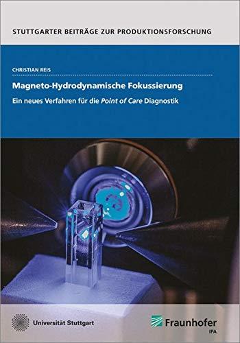 Magneto-Hydrodynamische Fokussierung.: Ein neues Verfahren für die Point of Care Diagnostik. (Stuttgarter Beiträge zur Produktionsforschung)