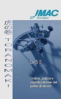Toranomaki - Le 5S: Ordine, pulizia e organizzazione del posto di lavoro di [JMAC Europe]