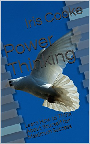 Power Thinking: Learn How to Think About Yourself for Maximum Success (English Edition) por Iris Cooke