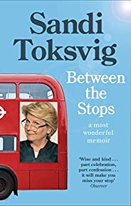 Between the Stops: The View of My Life from the Top of the Number 12 Bus: the long-awaited memoir from the sta