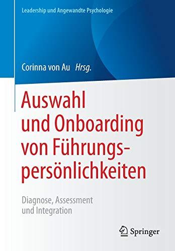 Auswahl und Onboarding von Führungspersönlichkeiten: Diagnose, Assessment und Integration (Leadership und Angewandte Psychologie)