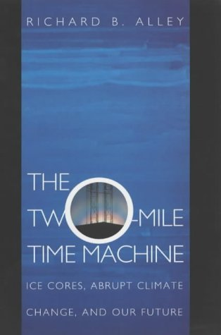 The Two-Mile Time Machine: Ice Cores, Abrupt Climate Change, and Our Future by Richard B. Alley (21-Jul-2002) Paperback