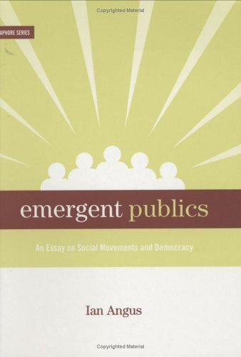 Emergent Publics: An Essay on Social Movements and Democracy (Semaphore Series) by Ian Angus (2002-01-01)