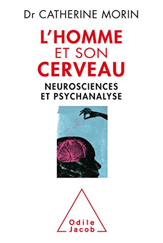 L'Homme et son cerveau: neurosciences et psychanalyse par Catherine Morin