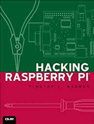 Hacking Raspberry Pi by Timothy L. Warner (2013-10-30)