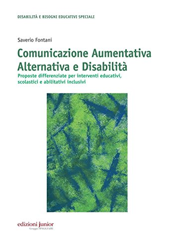 Comunicazione aumentativa alternativa e disabilità. Proposte differenziate per interventi educativi, scolastici e abilitativi inclusivi
