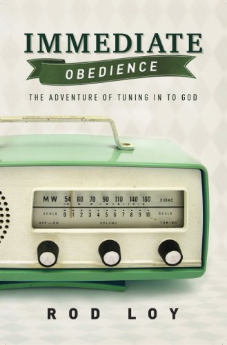 Immediate Obedience: The Adventure of Tuning in to God by Rod Loy (2014-08-05)