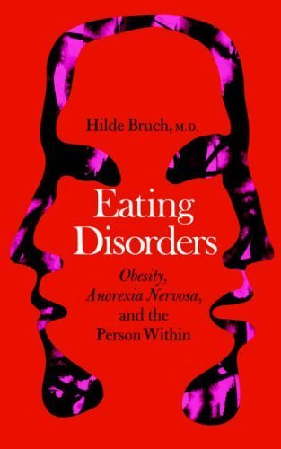 Eating Disorders: Obesity, Anorexia Nervosa, And The Person Within by Bruch, Hilde (1979) Paperback