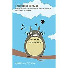 I mondi di Miyazaki: Percorsi filosofici negli universi dell'artista giapponese (La fumetteria)
